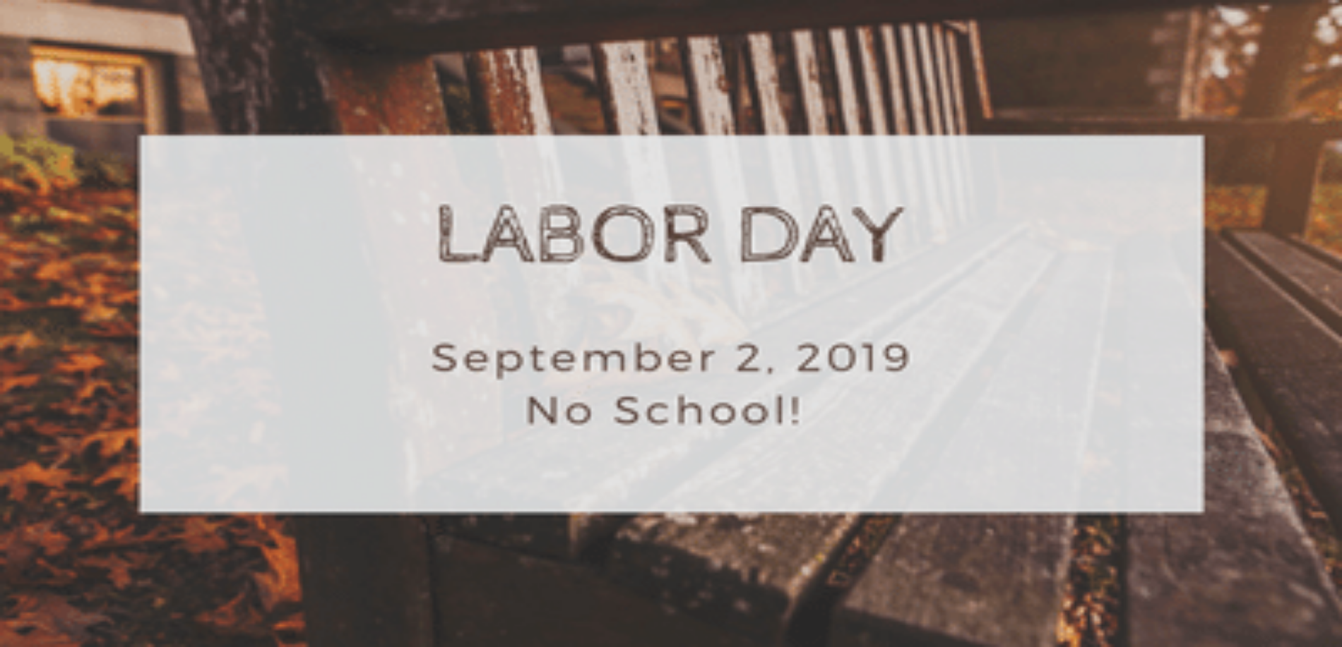 There is no school on Labor Day, September 2, 2019.